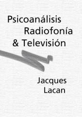 Lacan - Psicoanálisis, radiofonía y televisión.pdf