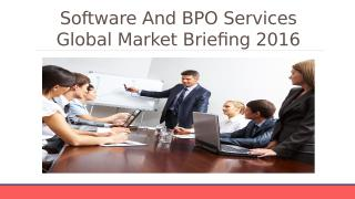 Software And BPO Services Global Market Briefing 2016 - Table Of Content.pptx