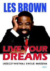 Live your dreams. Urzeczywistniaj swoje marzenia - Les Brown - fragment.pdf