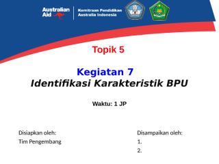 Replikasi - (PPKSPS Baru) - 7. Identifikasi Karakteristik BPU.ppt