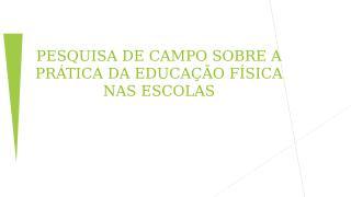 PESQUISA DE CAMPO SOBRE A PRÁTICA DA EDUCAÇÃO.pptx
