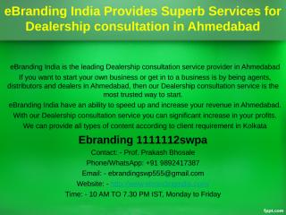 6.eBranding India Provides Superb Services for Dealership consultation in Ahmedabad.ppt